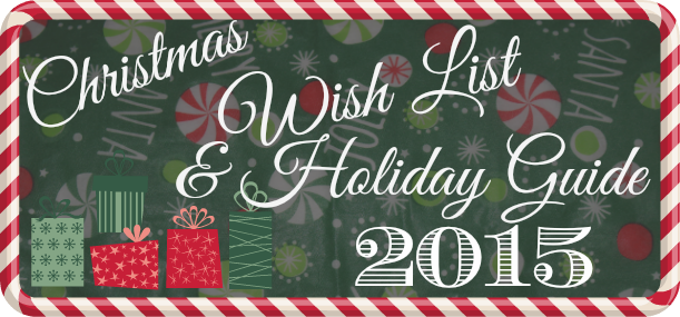Christmas Wish List & Holiday Guide 2015